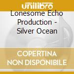 Silver ocean cd musicale di Lonesome echo production