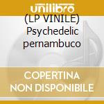 (LP VINILE) Psychedelic pernambuco lp vinile di Artisti Vari