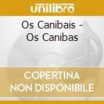 Os canibais cd cd musicale di Canibais Os
