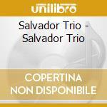 Salvador trio cd cd musicale di Trio Salvador