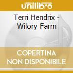 Terri Hendrix - Wilory Farm cd musicale di Hendrix Terri
