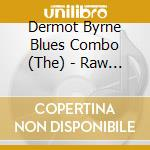 Raw whiskey blues - cd musicale di The dermot byrne blues combo
