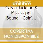 Goin' down south - cd musicale di Calvin jackson & mississppi bo