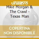 Mike Morgan & The Crawl - Texas Man cd musicale di MORGAN MIKE