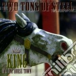 Two Tons Of Steel - King Of A One Horse Town cd musicale