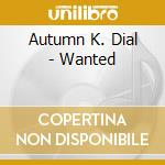 Autumn K. Dial - Wanted cd musicale di K.dial Autumn