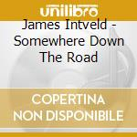 James Intveld - Somewhere Down The Road cd musicale di Intweld James