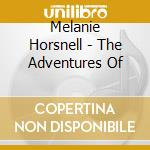 Melanie Horsnell - The Adventures Of cd musicale di Horsnell Melanie