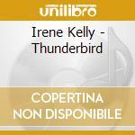 Irene Kelly - Thunderbird cd musicale di Kelly Irene