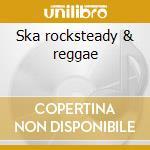 Ska rocksteady & reggae cd musicale di Artisti Vari