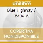 Blue highway cd musicale di Artisti Vari