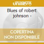 Blues of robert johnson - cd musicale di J.shines/b.brotzman/j.hammond