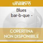 Blues bar-b-que - cd musicale di S.wilson/w.clarke/s.seals & o.