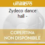 Zydeco dance hall - cd musicale di B.chavis/b.jocque & o.