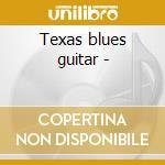 Texas blues guitar - cd musicale di J.copeland/m.morgan & o.