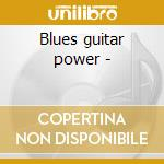 Blues guitar power - cd musicale di A.collins/d.robillard/g.thorog