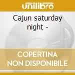 Cajun saturday night - cd musicale di B.daigrepoint/m.doucet/s.riley