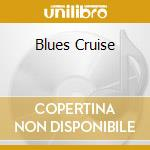 Blues Cruise cd musicale di R.o.blues/j.adams/p.boyack & o