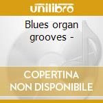 Blues organ grooves - cd musicale di R.levy/d.maxwell/tony z & o.