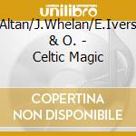 Celtic magic - raccolta celtica cd musicale di Altan/j.whelan/e.ivers & o.