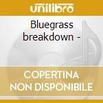 Bluegrass breakdown - cd musicale di A.krauss/b.fleck/j.doulas & o.