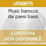 Music barocca dai paesi bassi cd musicale