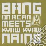 Bang of a can meets kyaw kyaw naing cd musicale di Naing kyaw kyaw
