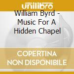 Music for a hidden c. cd musicale di William Byrd