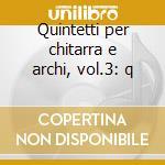 Quintetti per chitarra e archi, vol.3: q cd musicale di Luigi Boccherini