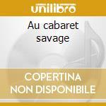 Au cabaret savage cd musicale di Lo'jo