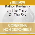 In the mirror of the sky cd musicale di Kayhan Kalhor