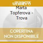 TROVA                                     cd musicale di Marta Topferova