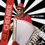 Can't sit down cd musicale di Chenier c. j.