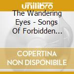 Songs of forbidden love - cd musicale di The wandering eyes