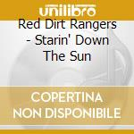 Starin' down the sun cd musicale di Red dirt rangers