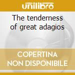 The tenderness of great adagios cd musicale