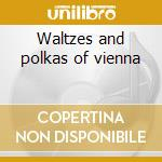 Waltzes and polkas of vienna cd musicale
