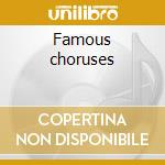 Famous choruses cd musicale