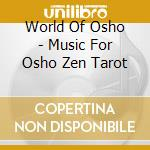 World Of Osho - Music For Osho Zen Tarot cd musicale di World of osho