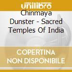 Dunster Chinmaya - Sacred Temples Of India cd musicale di Chinmaya Dunster
