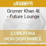 Future lounge cd musicale di Gromer khan al