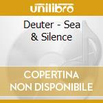 Deuter - Sea & Silence cd musicale di DEUTER