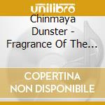 Dunster Chinmaya - Fragrance Of The East cd musicale di Chinmaya Dunster