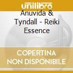 Anuvida & Tyndall - Reiki Essence cd musicale di Anuvida & tyndall