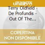 De profundis...cd cd musicale di Terry Oldfield