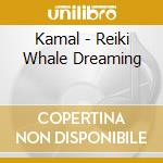 Reiki whale dreaming cd musicale di Kamal