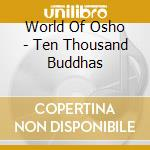 Ten thousand buddhas cd musicale di World of osho