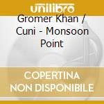 Monsoon point cd musicale di Gromer khan / cuni