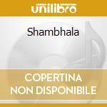 SHAMBHALA                                 cd musicale di Artisti Vari