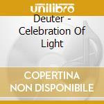 CELEBRATION OF LIGHT                      cd musicale di DEUTER